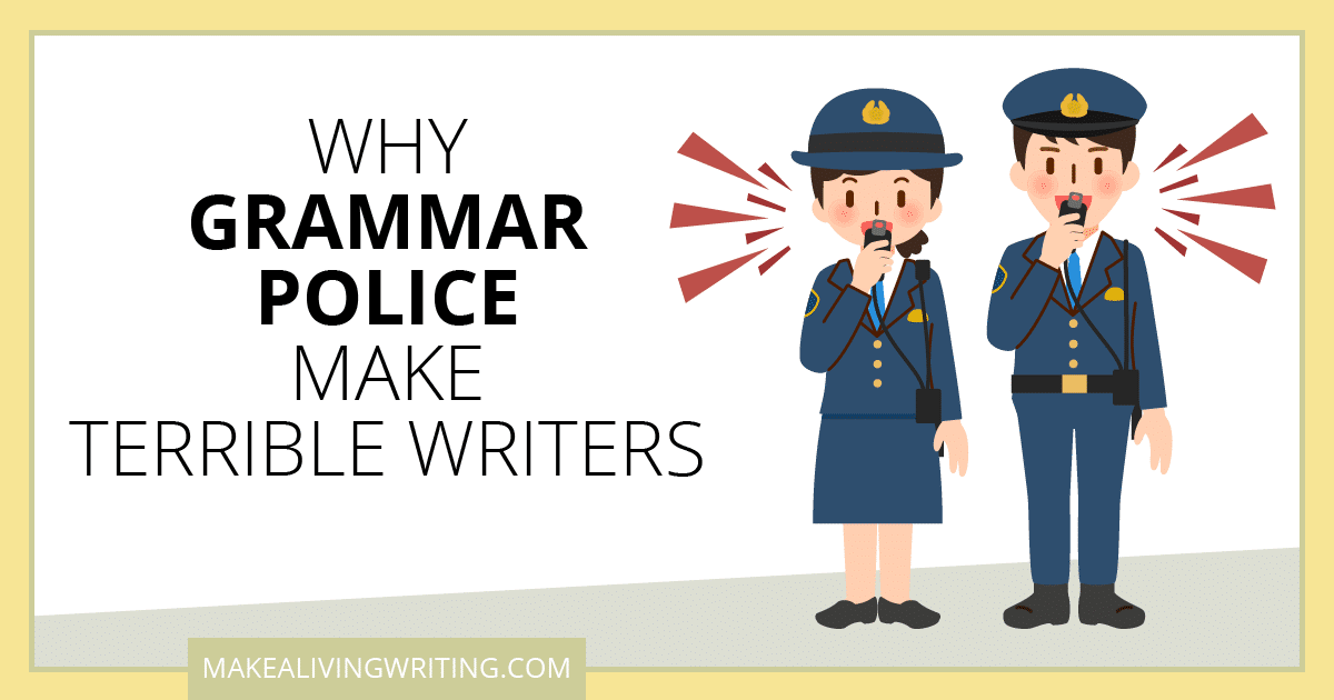Why Grammar Police Make Terrible Writers. Makealivingwriting.com