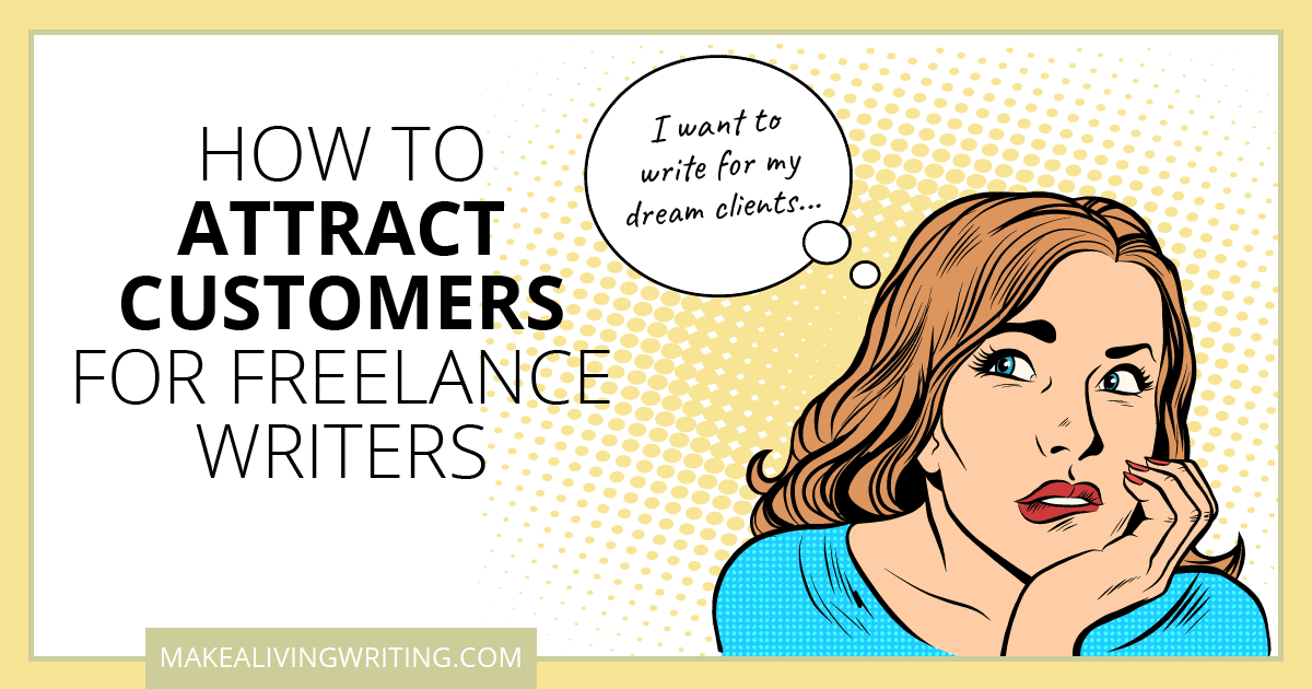 How to attract customers for freelance writers. Makealivingwriting.com