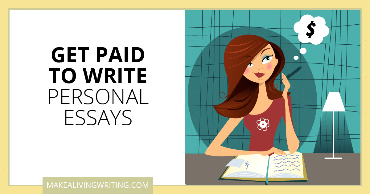 Get Paid to Write Personal Essays. Makealivingwriting.com