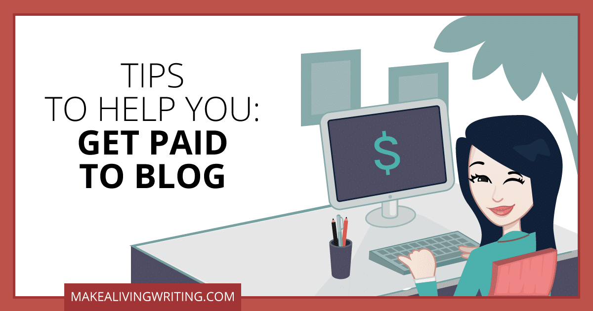 Tips to Help You Get Paid to Blog. Makealivingwriting.com