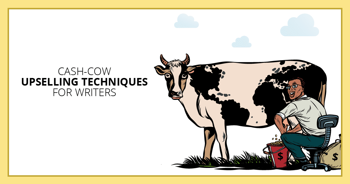 Cash-Cow Upselling Techniques for Writers. Makealivingwriting.com