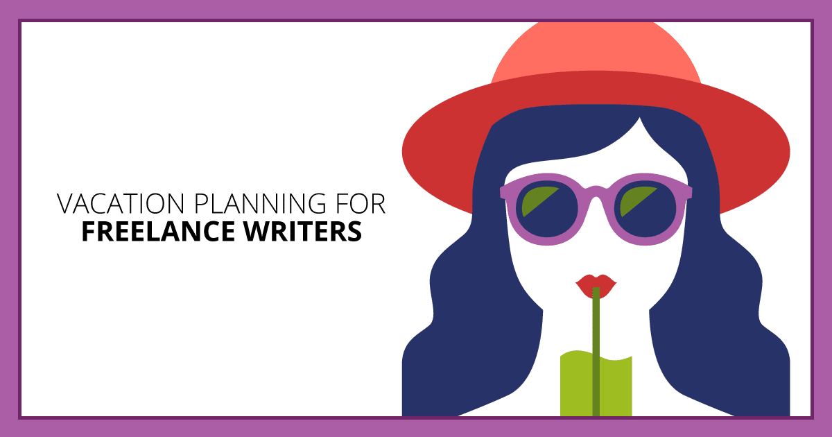 Vacation Planning for Freelance Writers. Makealivingwriting.com