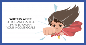 Writers Work: 3 Freelancers Tell How to Smash your income goals. Makealivingwriting.com