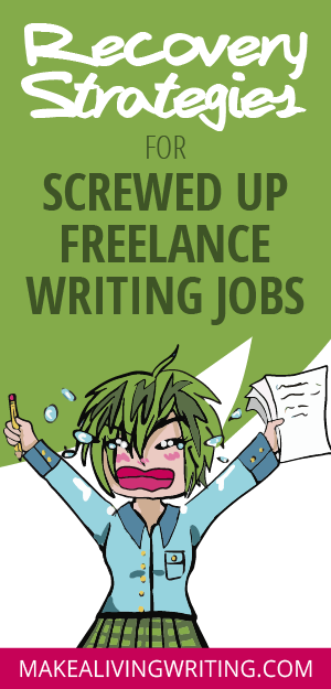 Recovery strategies for screwed up freelance writing jobs. Makealivingwriting.com