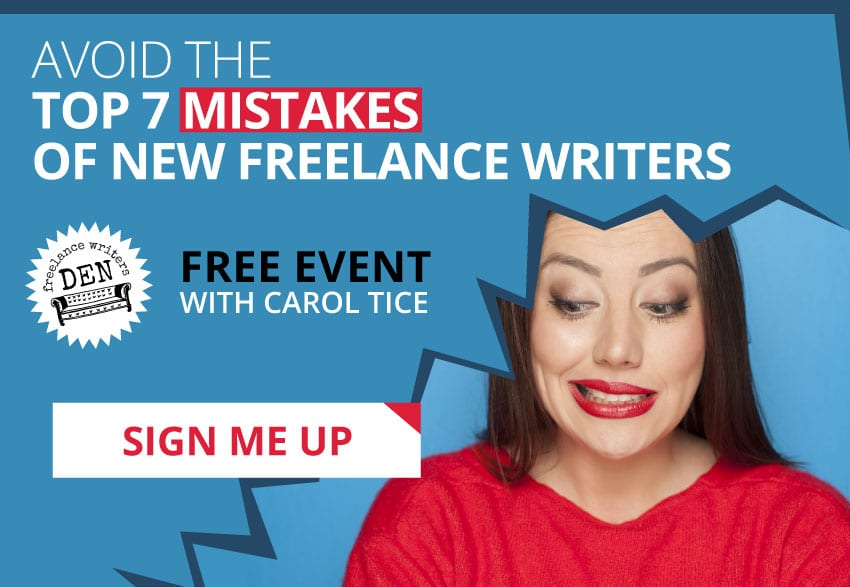 Avoid the Top 7 Mistakes of New Freelance Writers: Free Event with Carol Tice. FreelanceWritersDen.com