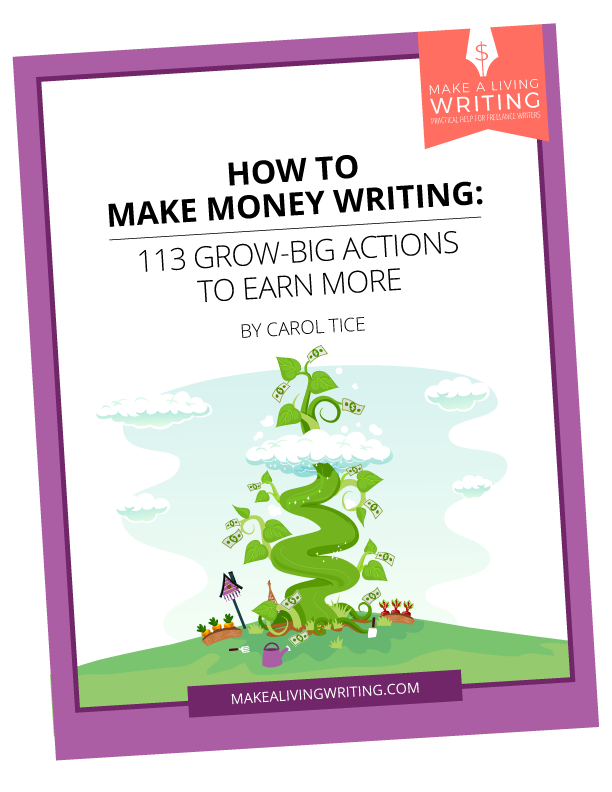 How to Make Money Writing: 113 Grow-Big Actions to Earn More. Make A Living Writing