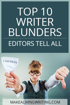 Top 10 Writer Blunders Editors Tell All. Makealivingwriting.com