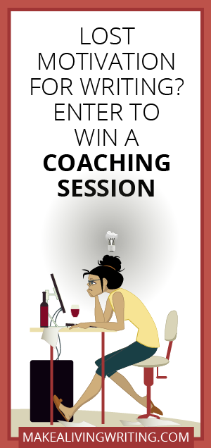 Lost Writing Motivation? Win a Coaching Session. Makealivingwriting.com