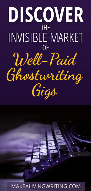 Discover the Invisible Market of Well-Paid Ghostwriting Gigs. Makealivingwriting.com