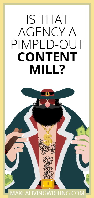 Is That Agency a Pimped-Out Content Mill? Makealivingwriting.com. Makealivingwriting.com