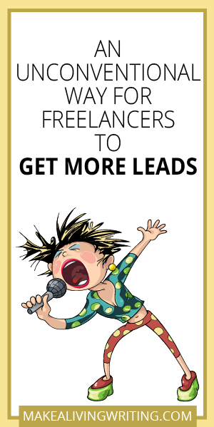 An Unconventional Way for Freelancers to Get More Leads. Makealivingwriting.com.