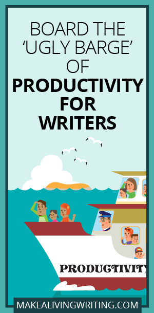 Board the 'Ugly Barge' of Productivity for Writers. Makealivingwriting.com