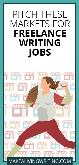Pitch These Markets for Freelance Writing Jobs. Makealivingwriting.com.