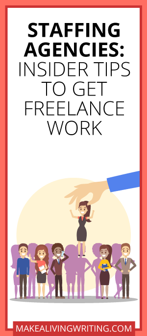 Staffing Agencies: Insider Tips to Get Freelance Work. Makealivingwriting.com