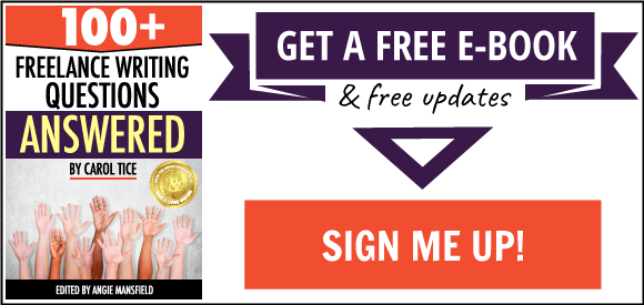 Get a free e-book (100+ Freelance Writing Questions Answered by Carol Tice) and free updates! Sign me up!